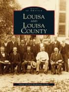 Louisa and Louisa County ebook by Pattie Gordon Pavlansky Cooke