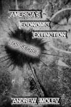 America's Economic Extinction ebook by Andrew Moleff
