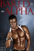 Bared by the Alpha (BBW & Werewolf Erotic Romance) ebook by