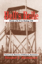 Hell's Belle - From a B-17 to Stalag 17B; Based on the Memoirs of William E. Rasmussen ebook by Randall L. Rasmussen