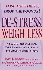De-Stress, Weigh Less - A Six-Step No-Diet Plan For Relaxing Your Way To Permanent Weight Loss ebook by Paul J. Rosch,Carolyn Chambers Clark