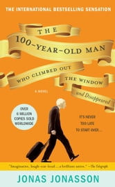 The 100-Year-Old Man Who Climbed Out the Window and Disappeared ebook by Jonas Jonasson