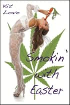 Smokin' with Easter (Gender Transformation Erotica) ebook by Kit Love