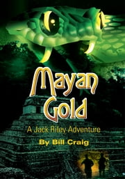 Mayan Gold - A Jack Riley Adventure ebook by Bill Craig