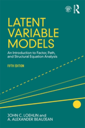 Latent Variable Models - An Introduction to Factor, Path, and Structural Equation Analysis, Fifth Edition ebook by John C. Loehlin,A. Alexander Beaujean