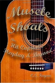 Muscle Shoals: The Hit Capital's Heyday & Beyond ebook by C.S. Fuqua