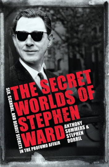 The Secret Worlds of Stephen Ward - Sex, Scandal and Deadly Secrets in the Profumo Affair ebook by Anthony Summers,Stephen Dorril