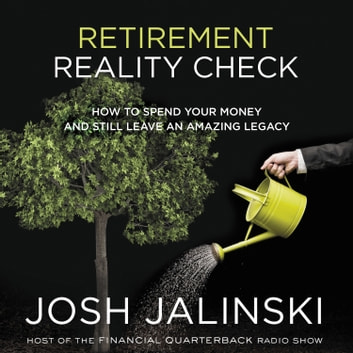 Retirement Reality Check - How to Spend Your Money and Still Leave an Amazing Legacy audiobook by Josh Jalinski