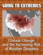 Going to Extremes: Climate Change and the Increasing Risk of Weather Disasters ebook by Progressive Management