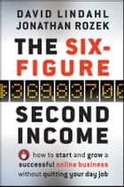 The Six-Figure Second Income ebook by David Lindahl,Jonathan  Rozek