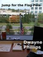Jump for the Flag Pole ebook by Dwayne Phillips