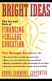 Bright Ideas: The Ins & Outs of Financing a College Education ebook by Donna Carpenter