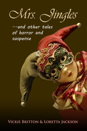 Mrs. Jingles and Other Tales of Horror and Suspense ebook by Vickie Britton,Loretta Jackson