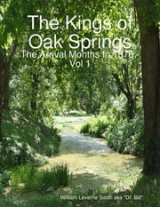 The Kings of Oak Springs: The Arrival Months In 1876 Vol 1 ebook by Dr. Bill Smith