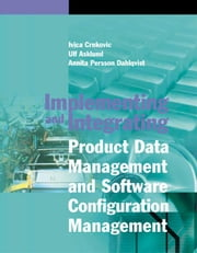 Implementing and Integrating Product Data Management and Software Configeration Management ebook by Crnkovic, Ivica