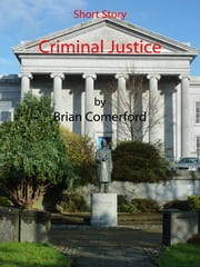Short Story: Criminal Justice ebook by Brian Comerford