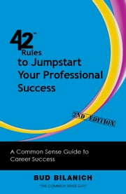 42 Rules to Jumpstart Your Professional Success (2nd Edition) - Learn the Rules of Product Management from Leading Experts around the World ebook by Bud Bilanich