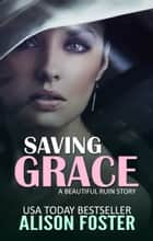 Saving Grace - A Beautiful Ruin Sequel ebook by Alison Foster