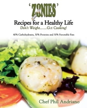'ZONIES' Recipes for a Healthy Life - Don't Weight....... Get Cooking! ebook by Chef Phil Andriano