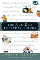 The A to Z of Everyday Things ebook by Janice Weaver, Francis Blake