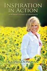 Inspiration in Action: A Woman's Guide to Happiness ebook by Kathie Donovan