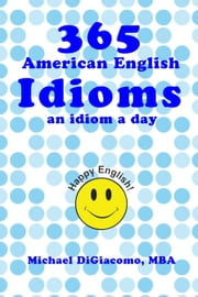 365 American English Idioms ebook by Michael DiGiacomo