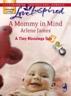 A Mommy in Mind (Mills & Boon Love Inspired) (A Tiny Blessings Tale, Book 4) ebook by Arlene James