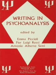 Writing in Psychoanalysis ebook by Emma Piccioli,Pier L Rossi,Antonio A Semi