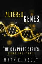 Altered Genes Omnibus (Books 1,2,3) ekitaplar by Mark Kelly