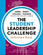 The Student Leadership Challenge - Activities Book ebook by James M. Kouzes, Barry Z. Posner, Beth High,...
