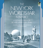 The New York World's Fair, 1939/1940 - In 155 Photographs by Richard Wurts and Others ebook by Stanley Appelbaum,Richard Wurts