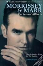 Morrissey And Marr: The Severed Alliance ebook by Johnny Rogan