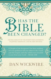 Has the Bible Been Changed?: The Reliability of the Scriptures According to Jewish, Christian, and Islamic Sources ebook by Dan Wickwire