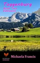 Toggenburg: Book 2 - Edelweiss ebook by Michaela Francis