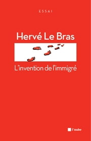 L'invention de l'immigré - Le sol et le sang ebook by Hervé LE BRAS