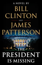 The President Is Missing - A Novel ebook by Bill Clinton, James Patterson