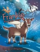 Frankie the Goat Angel - The Law of Attraction ebook by Rose Evans