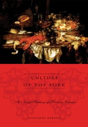 Culture of the Fork - A Brief History of Everyday Food and Haute Cuisine in Europe ebook by Giovanni Rebora,Albert Sonnenfeld
