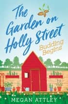 The Garden on Holly Street Part Two - Budding Begins ebook by