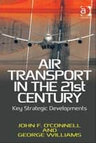 Air Transport in the 21st Century ebook by Dr George Williams,Dr J Frankie O'Connell