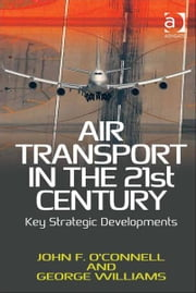Air Transport in the 21st Century - Key Strategic Developments ebook by Dr George Williams,Dr J Frankie O'Connell