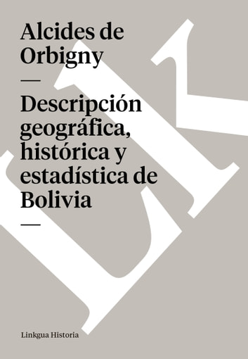 Descripción geográfica, histórica y estadística de Bolivia ebook by Alcides deOrbigny