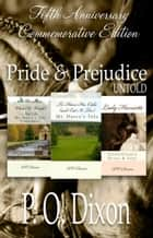 Pride and Prejudice Untold - Fifth Anniversary Commemorative Edition ebook by P. O. Dixon