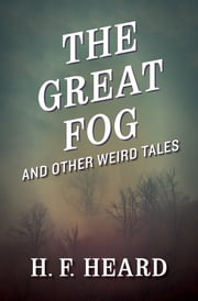 The Great Fog - And Other Weird Tales ebook by H. F. Heard