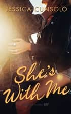 She's With Me ebook by Jessica Cunsolo