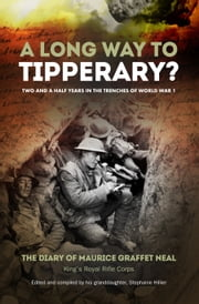 A Long Way to Tipperary? - Bombs, bullets and bravery in the trenches of World War 1 ebook by Maurice Graffet Neal