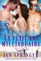 Le petit ami milliardaire eBook by Jan Springer