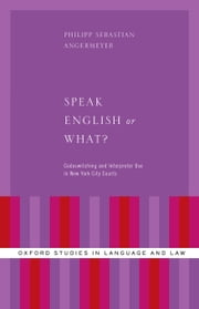 Speak English or What?: Codeswitching and Interpreter Use in New York City Courts ebook by Philipp Sebastian Angermeyer