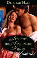 Seduced: The Scandalous Virgin ebook by Deborah Hale