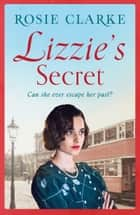 Lizzie's Secret - Intrigue, danger and excitement in 1950's London ebook by Rosie Clarke